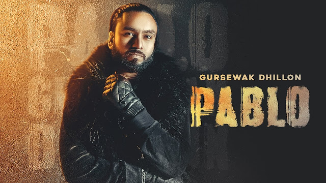 Pablo Lyrics – Gursewak Dhillon